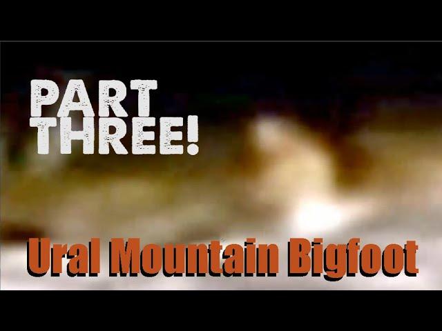 Russian Ural Mountains Bigfoot Part 3: ThinkerThunker Breakdown