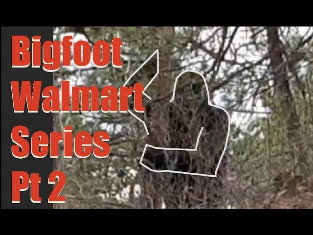ThinkerThunker Bigfoot-Walmart Connection Part 2